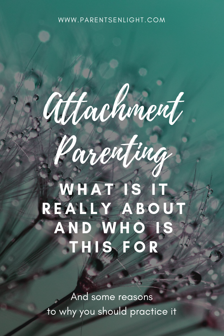 Attachment parenting - what is it about, who is it for, and what you will gain from practicing it with your children of all ages