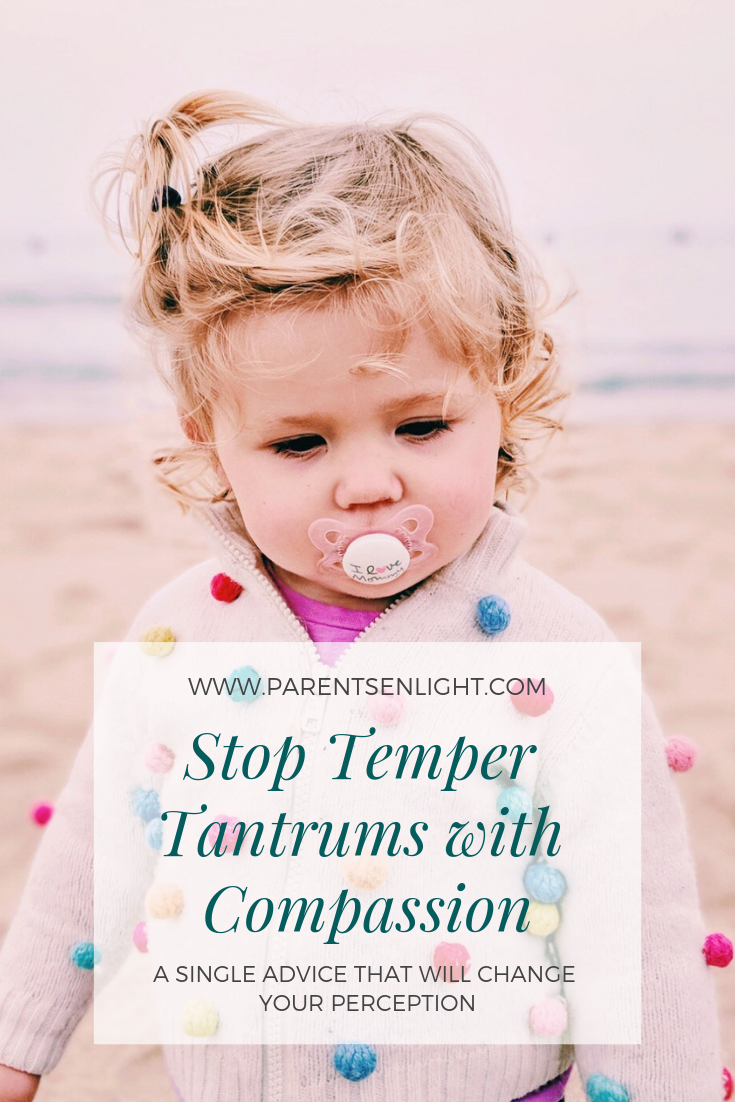 How to stop temper tamtrums with compassion, and use these outbursts to connect to your child.