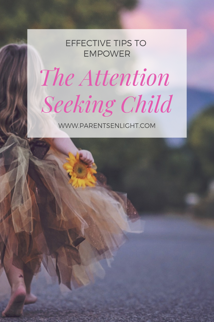 Effective Tips to Empower the attention seeking child and put an end to this behavioral pattern with love and compassion