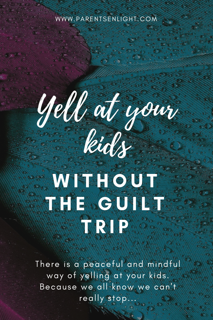 There is a peaceful and mindful way of yelling at your kids. Because we all know we can't really stop...