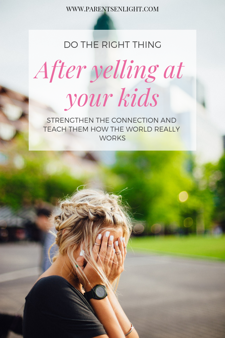 This is the right thing to do after yelling at your kids, that grows the connection and teaches your little ones how this world really works.