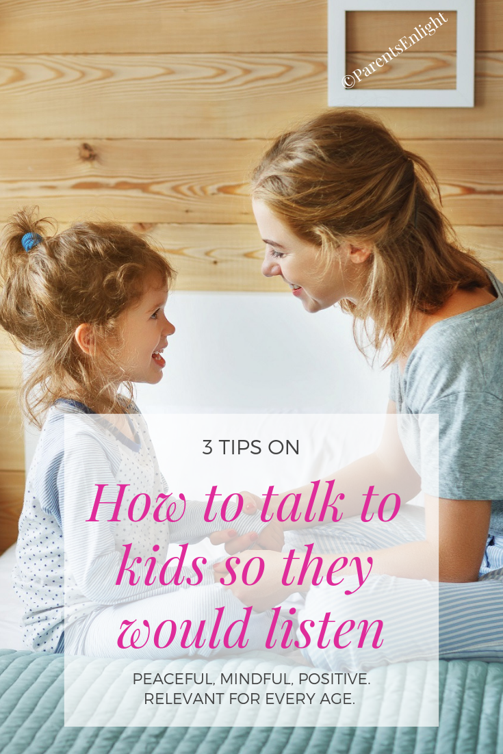 3 tips on How to talk to kids so they would listen. #Mindful Parenting #Positive Parenting #Positive Discipline