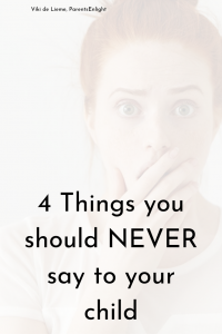 4 Things you should NEVER say to your child, and what to say instead. #children'sbehavior #parenting #attachmentparenting #nvc #parentinghelp #positiveparenting #positivediscipline #parentingtips
