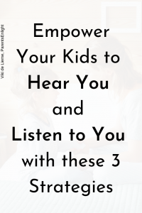 Empower Your Kids Hear You and Listen to You with these 3 Strategies