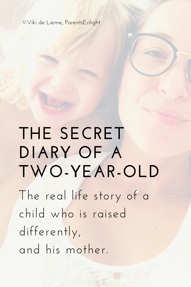 The Secret Diary of a Two-Year-Old is the real life story of a child who is parented differently. #AttachmentParenting #PositiveParenting #NonviolentCommunication