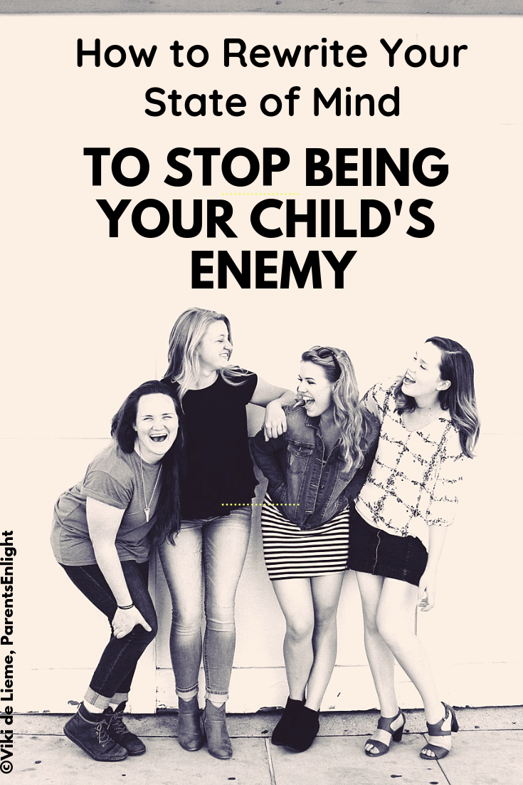 So often we try to do our very best, yet our kids end up seeing us as their enemies. If you want to stop fighting with your child, change your state of mind.