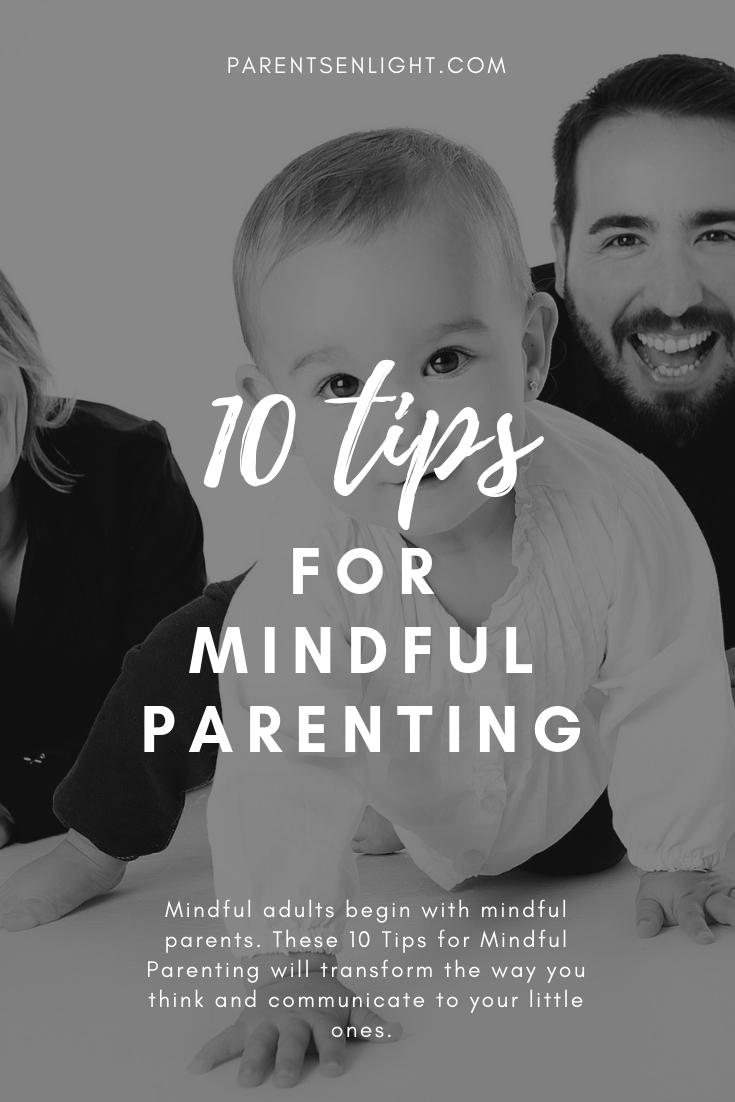 10 tips for mindful parenting - Mindful adults begin with their mindful parents. These 10 Tips for Mindful Parenting will transform the way you think and communicate to your little ones.