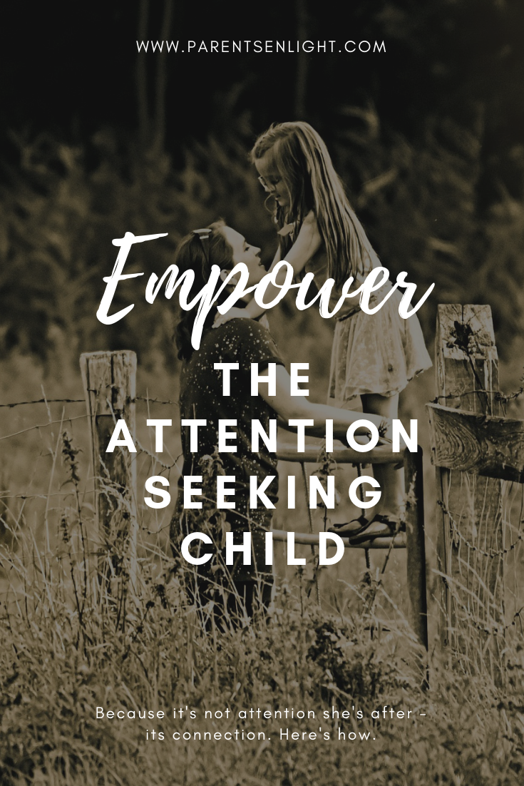 Attention seeking behavior is connection seeking behavior. Here's how you can empower your child and connect better.