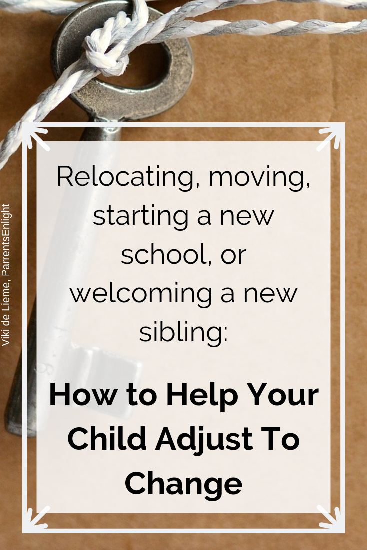 Relocating, moving, starting a new school, or welcoming a new sibling: this is how we can help our children adjust to change #parenting #moving #relocating #movinganxiety #parentinghelp #newbrother #change #mindfulparenting