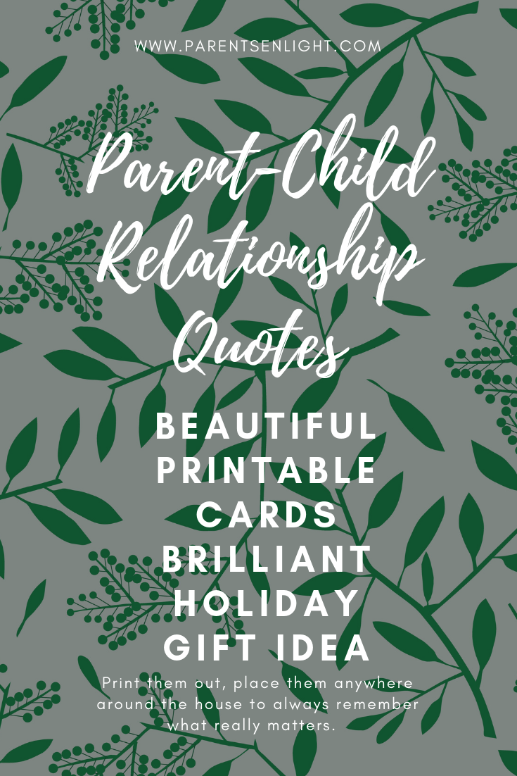 Beautiful parent-child relationship quotes FREE PRINTABLE cards. Amazing gift idea for you or for anyone else - place around the house to always remember what really matters.