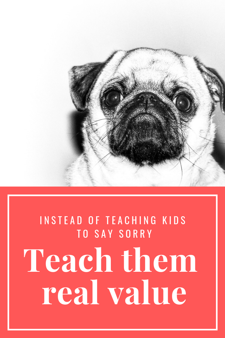 There is no actual value in teaching children to say sorry. Pointless apologies are - pointless. Here's how you can instill real values in your children's perception.