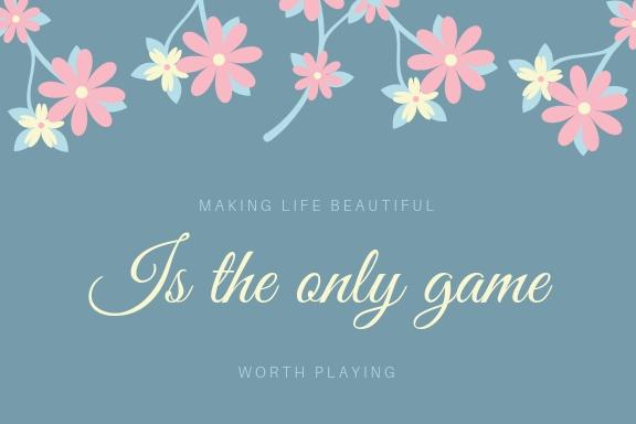 making life beautiful