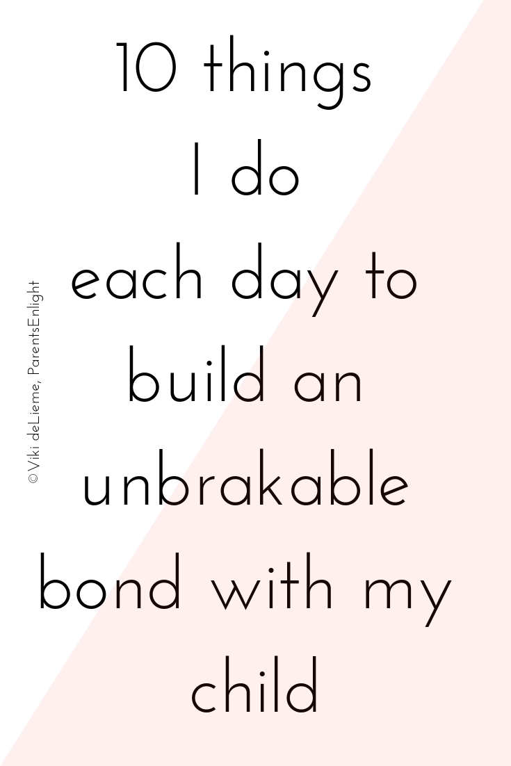10 Things I do each day to build an unbreakable bond with my child #attachmentparenting #nonviolentcommunication #empoweringparents