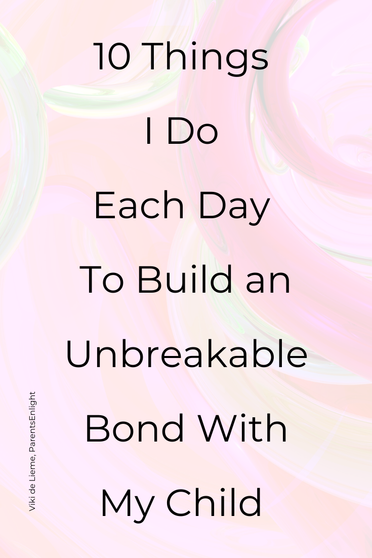 10 things I do Each Day To Build an Unbreakable Bond With My Child #mindfulness #positiveparenting #peacefulparenting #attachmentparenting #parenting #kids #raisingkids #respectfulparenting