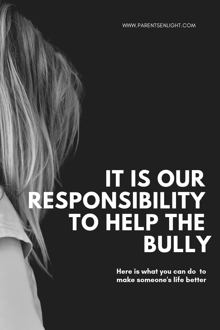 A society is only as strong as its weakest link. This is how we can help and empower the bullies. They need us.