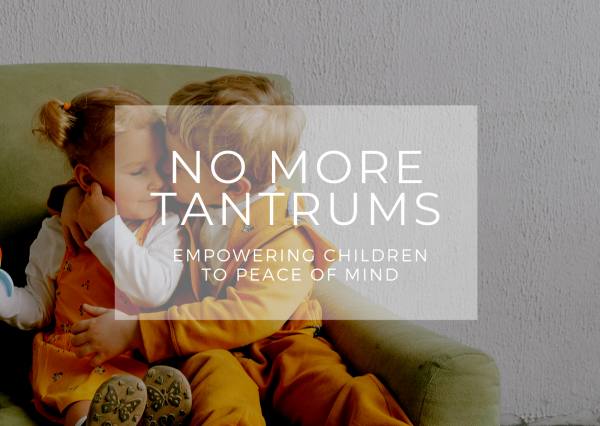 No More Tantrums - Empowering Children to Peace of Mind