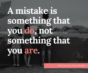 A mistake is something you do, not something you are.