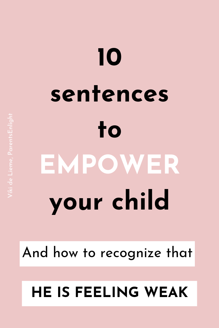 Learn to recognize when your child is asking for help, and tell him exactly what he needs to hear