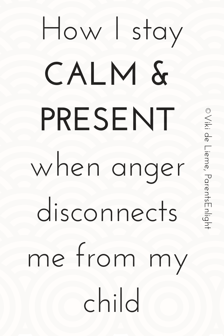 This is how I stay calm and present when anger aims to disconnect me from my child. #MindfulParenting #Mindfulness