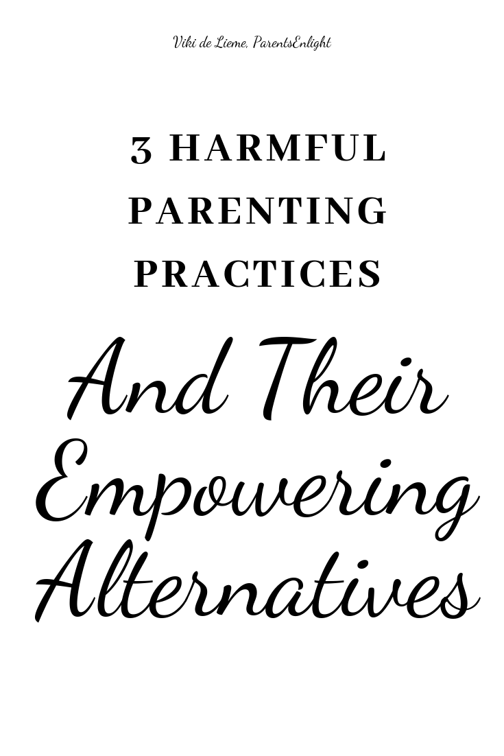 3 Harmful Parenting Practices and Their Positive and Peaceful Alternatives #mindfulness #mindfulparenting #attachmentparenting #gentleparenting #peacefulparenting #happyfamilies