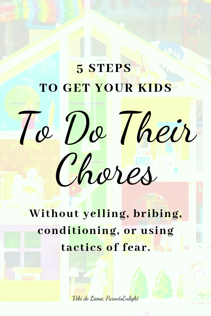 5 steps to get your kids do their chores without yelling, bribing, conditioning, or using tactics of fear. #raisingkids #chores #ageappropriatechores #childdiscipline #positivediscipline #positiveparenting #mindfulparenting