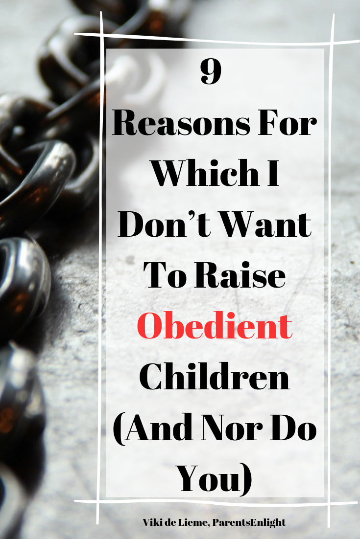 9 Reasons For Which I Don't Want To Raise Obedient Children (And Nor Do You) #mindfulness #mindfulparenting #obedience #lackofobedience #parenting #parentinghelp #positiveparenting