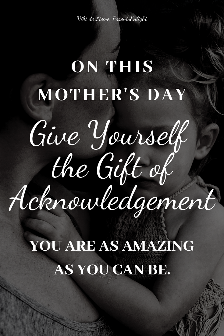 This Mother's Day, give yourself the gift of acknowledgment. You try your best, always. And you can't ever do more than you can do. #mindfulparenting #mindfulness #motherhood #parenting #happymoms #raisingkids #mother'sday
