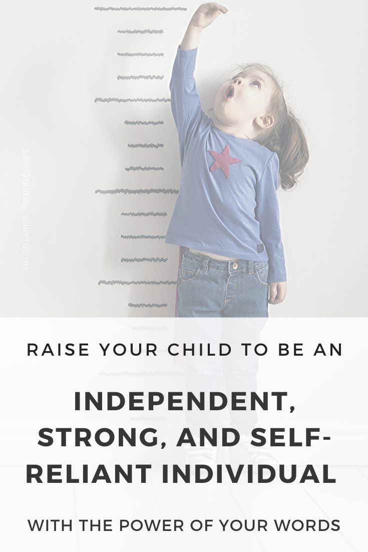 How To Raise Your Child to Become Independent, Strong, and Self-Reliant Using the Power of Your Words (Video Training Included!) #MindfulParenting #parenting #SmartParenting #PositiveCommunication