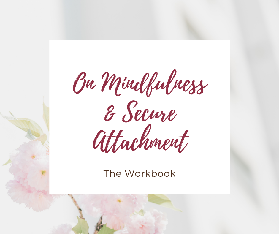 On Mindfulness & Secure Attachment: The Workbook