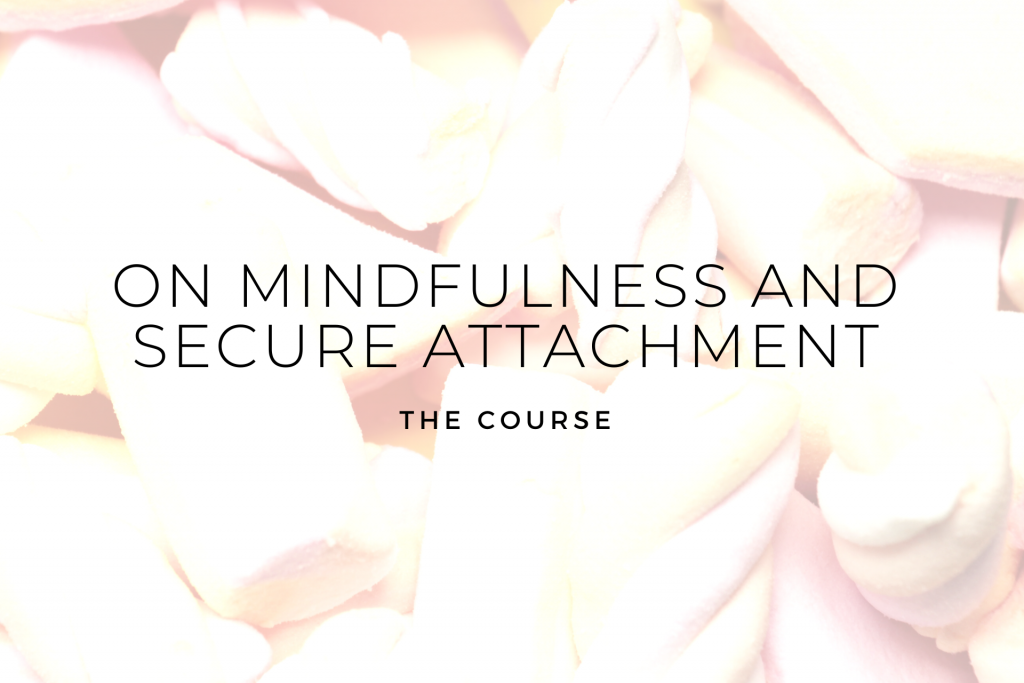 On Mindfulness and Secure Attachment: the Life Changing Course & Workbook
