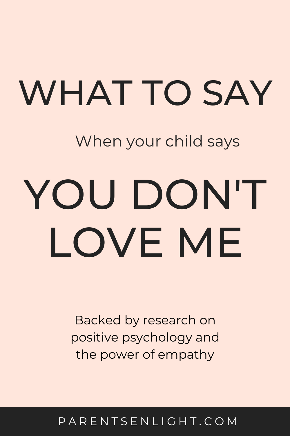 Empathizing with sayings that cause us pain is one of the hardest things to do, and yet it is the only beneficial practice when it comes to children's big feelings. Most parents don't know what to say when their children tell them they are not feeling loved. Want to learn what to say? Click to read. #empathy #positivepsychology #positivecommunication #unconditionalparenting #whattosaywhenyourchildsaysyoudontlovehim #bigfeelings #parentingtips #attachmentparenting #nvc #parentingfromtheheart #smartparenting #parentinghelp